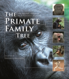 The Primate Family Tree : The Amazing Diversity of Our Closest Relatives, Paperback / softback Book