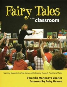 Fairy Tales in the Classroom : Teaching Students to Write Stories with Meaning Through Traditional Tales, Paperback / softback Book