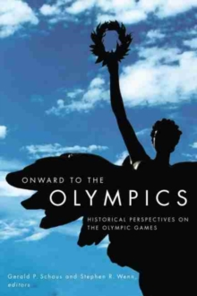 Onward to the Olympics : Historical Perspectives on the Olympic Games, Paperback Book
