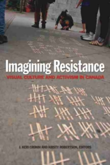 Imagining Resistance : Visual Culture and Activism in Canada, Paperback / softback Book