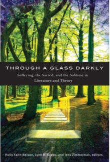Through a Glass Darkly : Suffering, the Sacred, and the Sublime in Literature and Theory, Paperback Book