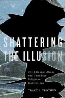 Shattering the Illusion : Child Sexual Abuse and Canadian Religious Institutions, Paperback Book