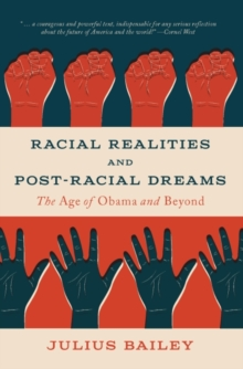 Racial Realities and Post-Racial Dreams : The Age of Obama and Beyond, Paperback / softback Book