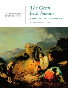 The Great Irish Famine : A History in Documents, Paperback / softback Book