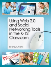 Using Web 2.0 and Social Networking Tools in the K-12 Classroom, Paperback Book