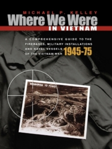 Where We Were in Vietnam : A Comprehensive Guide to the Firebases and Militar, Paperback Book