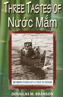 Three Tastes of Nuoc Mam : The Brown Water Navy and Visits to Vietnam, Paperback Book