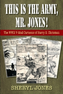 This is the Army, Mr. Jones! : The WWII V-Mail Cartoons of Harry E. Chrisman, Paperback Book