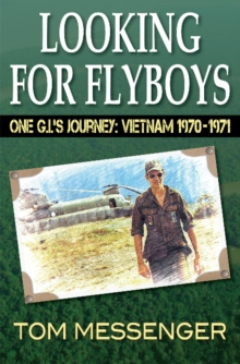 Looking for Flyboys : One G.I.'s Journey: Vietnam 1970-1971, Paperback / softback Book