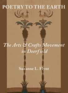 Poetry to the Earth : The Arts & Crafts Movement in Deerfield, Hardback Book