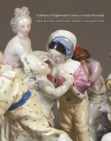 A History of Eighteenth-Century German Porcelain : The Warda Stevens Stout Collection, Hardback Book
