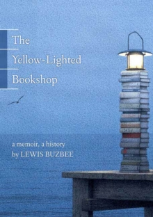 The Yellow-lighted Bookshop : A Memoir, A History, Paperback Book