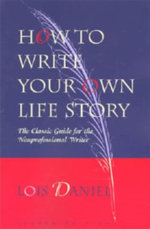 How to Write Your Own Life Story : The Classic Guide for the Nonprofessional Writer, Paperback Book