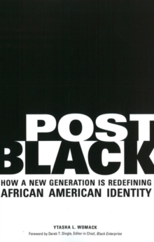 Post Black : How a New Generation Is Redefining African American Identity, Paperback / softback Book