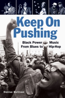 Keep On Pushing : Black Power Music from Blues to Hip-hop, Paperback / softback Book