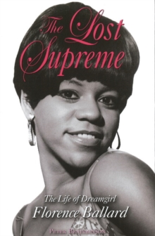 The Lost Supreme : The Life of Dreamgirl Florence Ballard, Paperback / softback Book