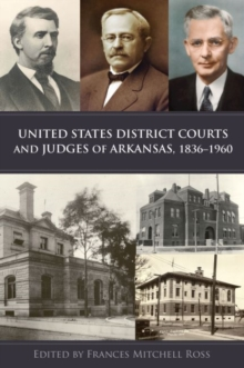 United States District Courts and Judges of Arkansas, 1836-1960, Hardback Book