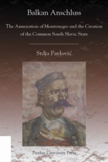Balkan Anschluss : The Annexation of Montenegro and the Creation of the Common South Slavic State, Paperback / softback Book