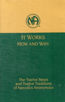 It Works: How and Why : The Twelve Steps and Twelve Traditions of Narcotics Anonymous, Hardback Book