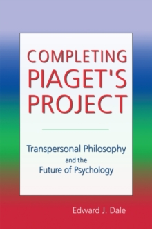 Completing Piaget's Project : Transpersonal Philosophy and the Future of Psychology, Paperback Book