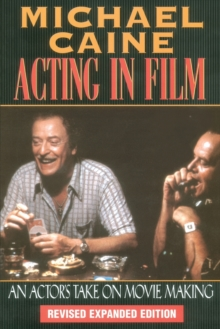 Acting in Film : An Actor's Take on Moviemaking, Paperback / softback Book