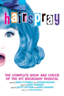 Hairspray : The Complete Book and Lyrics of the Hit Broadway Musical, Paperback Book