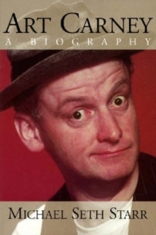 Art Carney : A Biography, Paperback / softback Book
