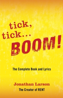 Tick, Tick ... Boom! : The Complete Book and Lyrics, Paperback / softback Book