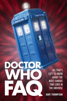 Doctor Who FAQ : All That's Left to Know About the Most Famous Time Lord in the Universe, Paperback / softback Book