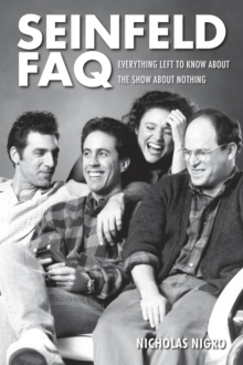 Seinfeld FAQ : Everything Left to Know About the Show About Nothing, Paperback / softback Book