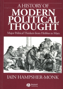 A History of Modern Political Thought : Major Political Thinkers from Hobbes to Marx, Paperback Book