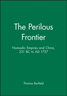 The Perilous Frontier : Nomadic Empires and China, 221 BC to AD 1757, Paperback / softback Book
