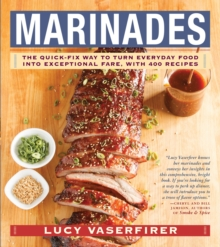 Marinades : The Quick-Fix Way to Turn Everyday Food Into Exceptional Fare, with 400 Recipes, Paperback Book
