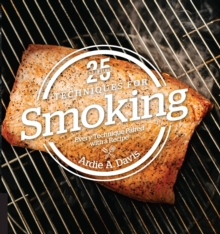 25 Essentials: Techniques for Smoking : Every Technique Paired with a Recipe, Hardback Book