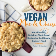 Vegan Mac and Cheese : More than 50 Delicious Plant-Based Recipes for the Ultimate Comfort Food, Hardback Book