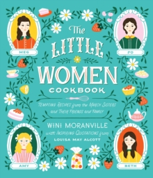 The Little Women Cookbook : Tempting Recipes from the March Sisters and Their Friends and Family, Hardback Book