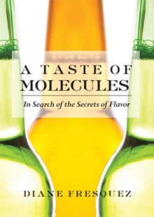 Taste Of Molecules : In Search of the Secrets of Flavor, Paperback / softback Book