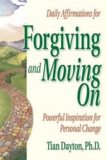 Daily Affirmations for Forgiving and Moving on : Powerful Inspiration for Personal Change, Paperback / softback Book