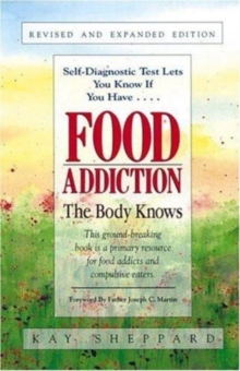 Food Addiction : The Body Knows: Revised & Expanded Edition  by Kay Sheppard, Paperback / softback Book