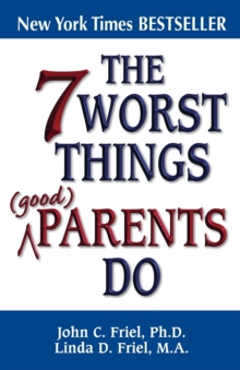 The 7 Worst Things Parents Do, Paperback / softback Book