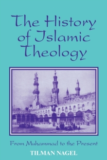 The History of Islamic Theology : From Muhammad to the Present, Paperback / softback Book