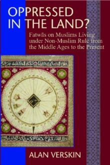 Oppressed in the Land? : Fatwas on Muslims Living under Non-Muslim Rule from the Middle Ages to the Present, Hardback Book