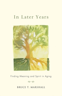 In Later Years : Finding Meaning and Spirit in Aging, Paperback / softback Book