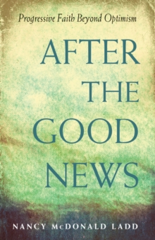After the Good News : Progressive Faith Beyond Optimism, Paperback / softback Book