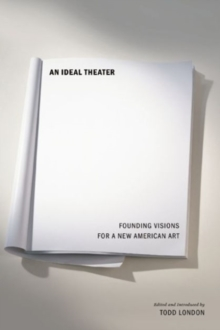 An Ideal Theater : Founding Visions for a New American Art, Paperback Book
