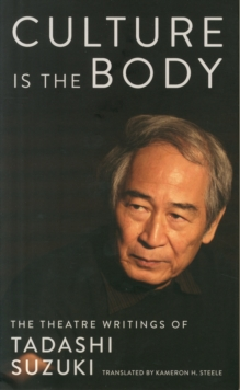 Culture is the Body : The Theatre Writings of Tadashi Suzuki, Paperback Book