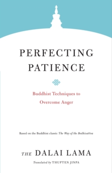 Perfecting Patience : Buddhist Techniques to Overcome Anger, Paperback / softback Book