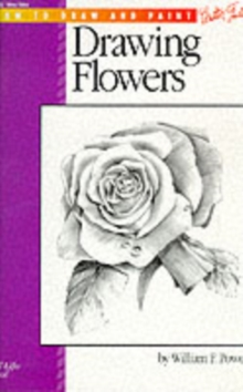 Drawing: Flowers with William F. Powell : Learn to Paint Step by Step, Paperback Book