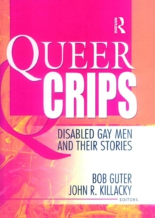 Queer Crips : Disabled Gay Men and Their Stories, Paperback Book