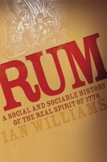 Rum : A Social and Sociable History of the Real Spirit of 1776, Paperback / softback Book